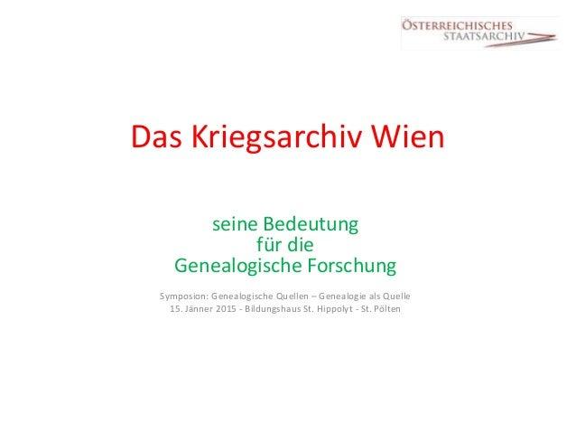 Das Kriegsarchiv Wien seine Bedeutung für die Genealogische Forschung Symposion: Genealogische Quellen – Genealogie als Qu...
