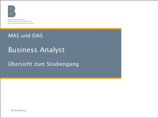 MAS und DAS  Business Analyst Übersicht zum Studiengang  ▶ Weiterbildung BFH  t