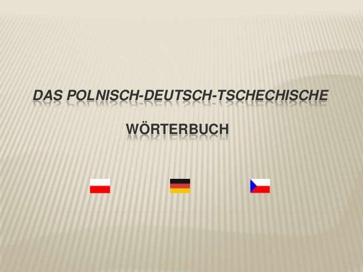 Das Polnisch-Deutsch-TschechischeWörterbuch<br />