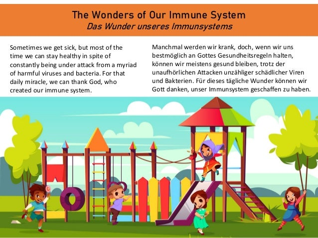 The Wonders of Our Immune System Das Wunder unseres Immunsystems Sometimes we get sick, but most of the time we can stay h...