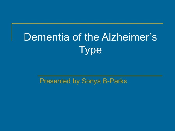 Dementia of the Alzheimer's Type Presented by Sonya B-Parks