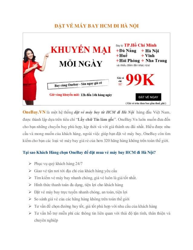 ĐẶT VÉ MÁY BAY HCM ĐI HÀ NỘI  OneBay.VN là một hệ thống đặt vé máy bay từ HCM đi Hà Nội hàng đầu Việt Nam, được thành lập ...