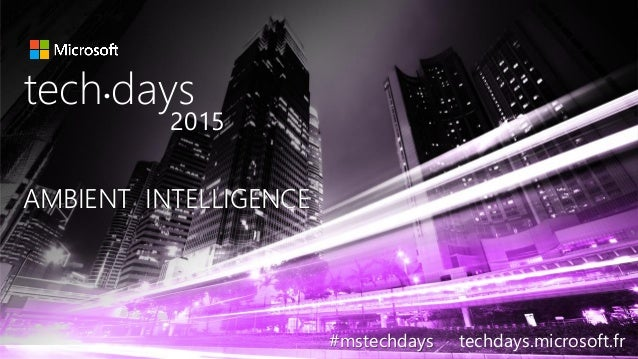 tech.days 2015#mstechdaysDémystification du machine learning AMBIENT INTELLIGENCEAMBIENT INTELLIGENCE tech days• 2015 #mst...