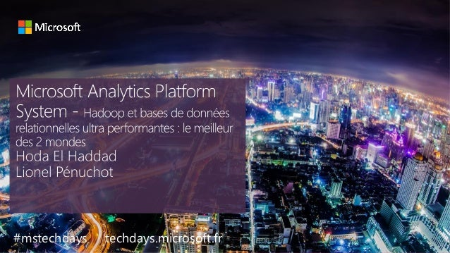 tech.days 2015#mstechdaysMicrosoft Analytics Platform System #mstechdays techdays.microsoft.fr