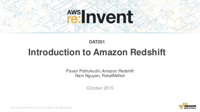 © 2015, Amazon Web Services, Inc. or its Affiliates. All rights reserved. Pavan Pothukuchi, Amazon Redshift Nam Nguyen, Re...