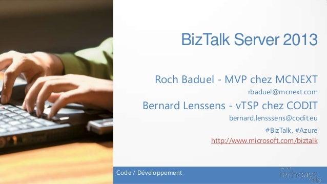 BizTalk Server 2013           Roch Baduel - MVP chez MCNEXT                                  rbaduel@mcnext.com       Bern...