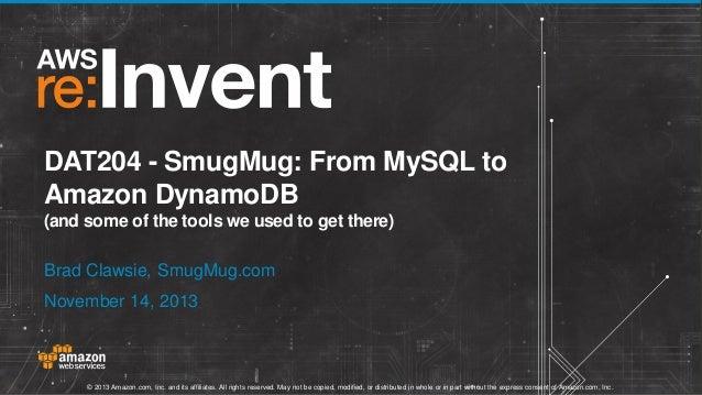 DAT204 - SmugMug: From MySQL to Amazon DynamoDB (and some of the tools we used to get there) Brad Clawsie, SmugMug.com Nov...