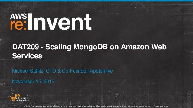 DAT209 - Scaling MongoDB on Amazon Web Services Michael Saffitz, CTO & Co-Founder, Apptentive November 15, 2013  © 2013 Am...