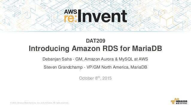 © 2015, Amazon Web Services, Inc. or its Affiliates. All rights reserved. Debanjan Saha - GM, Amazon Aurora & MySQL at AWS...