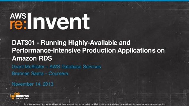 DAT301 - Running Highly-Available and Performance-Intensive Production Applications on Amazon RDS Grant McAlister – AWS Da...