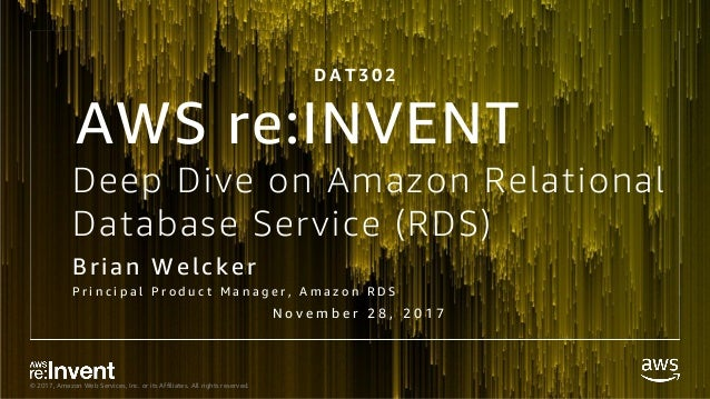 © 2017, Amazon Web Services, Inc. or its Affiliates. All rights reserved. Deep Dive on Amazon Relational Database Service ...