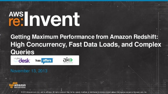 Getting Maximum Performance from Amazon Redshift:  High Concurrency, Fast Data Loads, and Complex Queries November 13, 201...