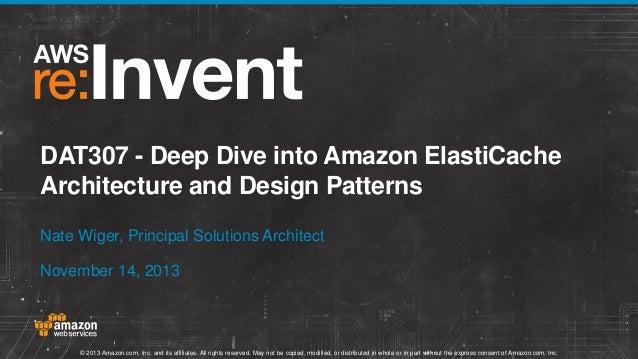 DAT307 - Deep Dive into Amazon ElastiCache Architecture and Design Patterns Nate Wiger, Principal Solutions Architect Nove...