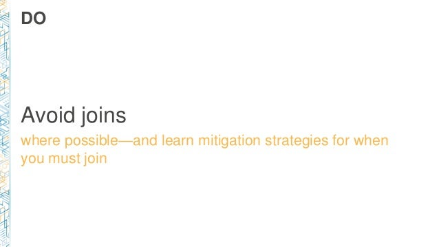 DO Avoid joins where possible—and learn mitigation strategies for when you must join