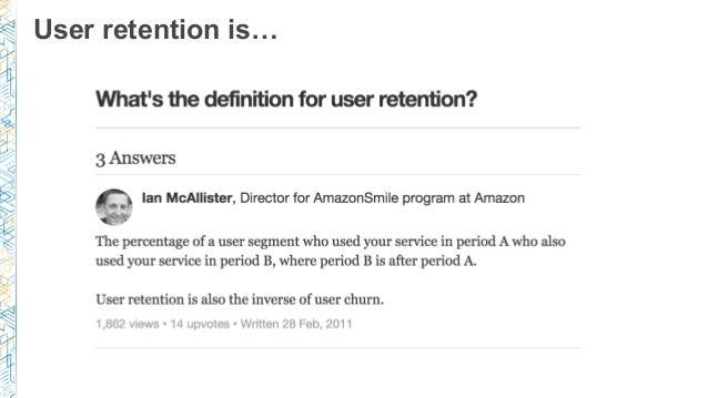 User retention is…