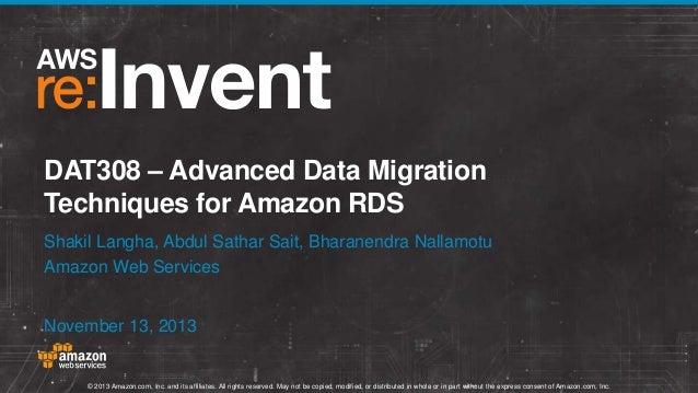 DAT308 – Advanced Data Migration Techniques for Amazon RDS Shakil Langha, Abdul Sathar Sait, Bharanendra Nallamotu Amazon ...