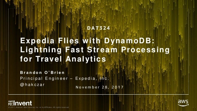 © 2017, Amazon Web Services, Inc. or its Affiliates. All rights reserved. Expedia Flies with DynamoDB: Lightning Fast Stre...