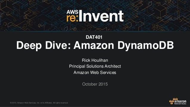 © 2015, Amazon Web Services, Inc. or its Affiliates. All rights reserved. Rick Houlihan Principal Solutions Architect Amaz...