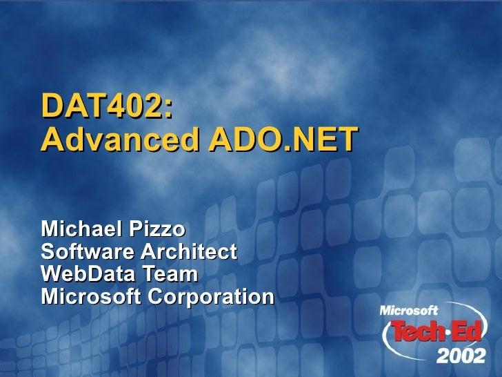 DAT402: Advanced ADO.NET Michael Pizzo Software Architect WebData Team Microsoft Corporation