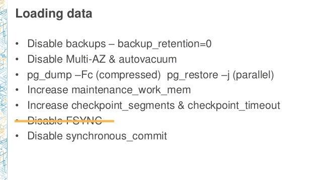 Loading data • Disable backups – backup_retention=0 • Disable Multi-AZ & autovacuum • pg_dump –Fc (compressed) pg_restore ...