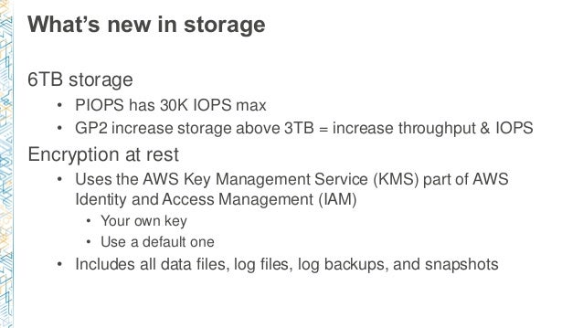 What's new in storage 6TB storage • PIOPS has 30K IOPS max • GP2 increase storage above 3TB = increase throughput & IOPS E...