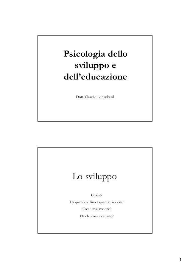 1 Psicologia dello sviluppo e dell'educazione Dott. Claudio Longobardi Cosa è? Da quando e fino a quando avviene? Come mai...
