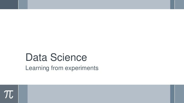 Data Science Learning from experiments