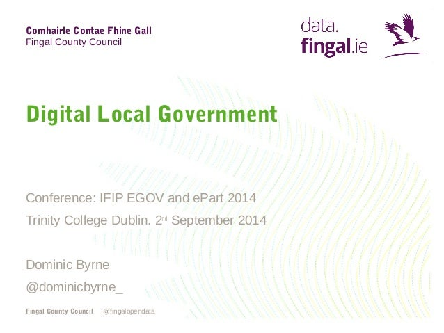 Comhairle Contae Fhine Gall  Fingal County Council  Digital Local Government  Conference: IFIP EGOV and ePart 2014  Trinit...