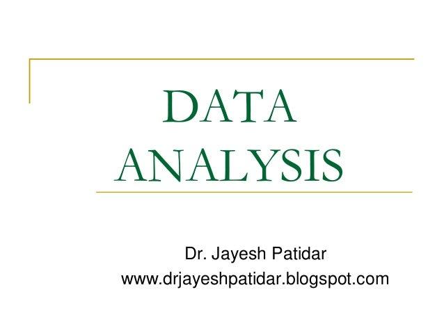 DATA ANALYSIS Dr. Jayesh Patidar www.drjayeshpatidar.blogspot.com