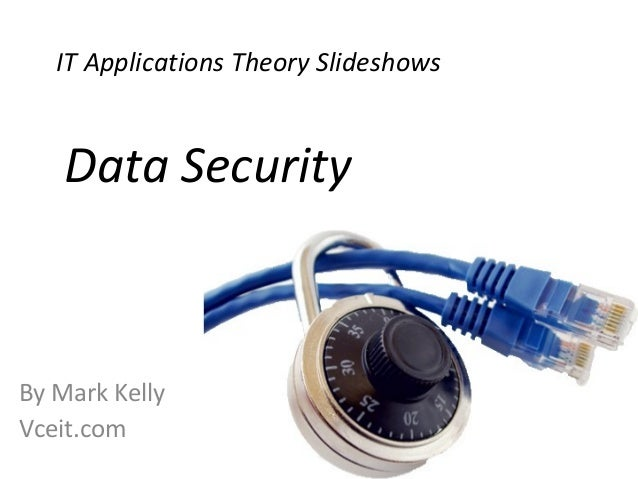 IT Applications Theory Slideshows  Data Security  By Mark Kelly Vceit.com