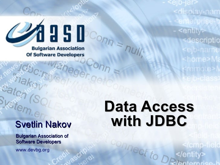 Data Access with JDBC Svetlin Nakov Bulgarian Association of Software Developers www.devbg.org