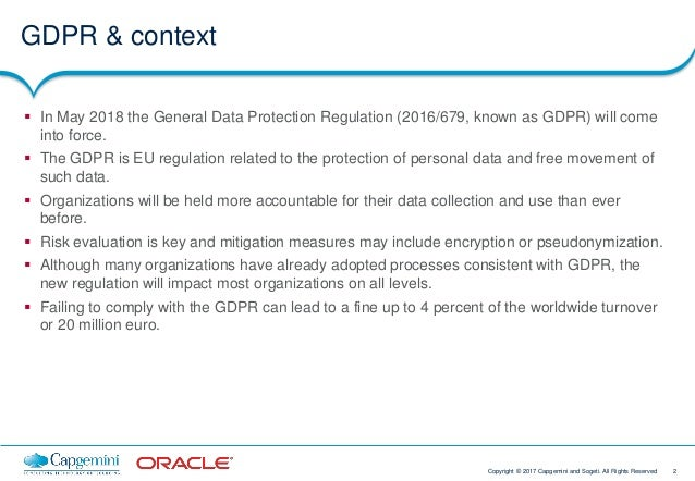 2Copyright © 2017 Capgemini and Sogeti. All Rights Reserved GDPR & context  In May 2018 the General Data Protection Regul...
