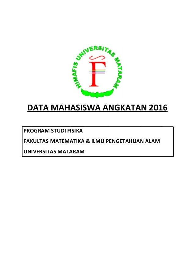 DATA MAHASISWA ANGKATAN 2016 PROGRAM STUDI FISIKA FAKULTAS MATEMATIKA & ILMU PENGETAHUAN ALAM UNIVERSITAS MATARAM DATA MAH...