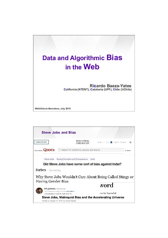 7/20/16 1 Data and Algorithmic Bias in the Web Ricardo Baeza-Yates California (NTENT), Catalonia (UPF), Chile (UChile) Web...