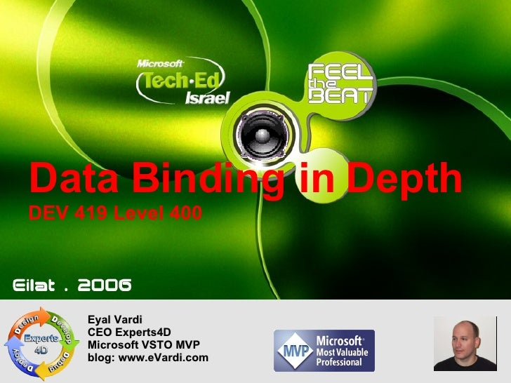 Data Binding in Depth DEV 419 Level 400 Eyal Vardi CEO Experts4D Microsoft VSTO MVP blog: www.eVardi.com