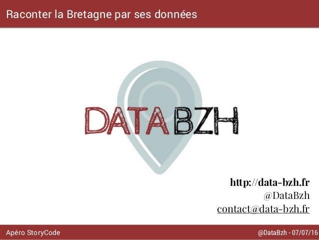 @DataBzh - 07/07/16Apéro StoryCode Raconter la Bretagne par ses données http://data-bzh.fr @DataBzh contact@data-bzh.fr
