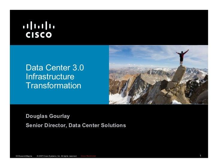 Data Center 3.0          Infrastructure          Transformation            Douglas Gourlay          Senior Director, Data ...