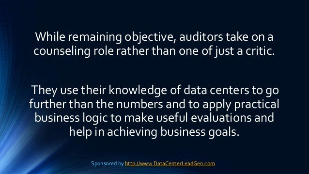 While remaining objective, auditors take on a counseling role rather than one of just a critic. They use their knowledge o...