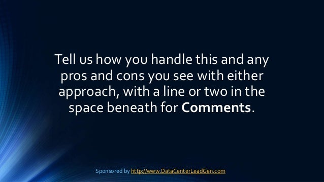 Tell us how you handle this and any pros and cons you see with either approach, with a line or two in the space beneath fo...