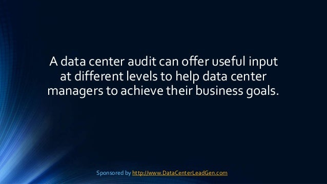A data center audit can offer useful input at different levels to help data center managers to achieve their business goal...