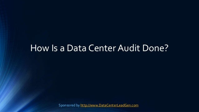 How Is a Data Center Audit Done? Sponsored by http://www.DataCenterLeadGen.com