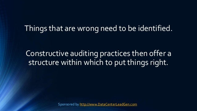 Things that are wrong need to be identified. Constructive auditing practices then offer a structure within which to put th...