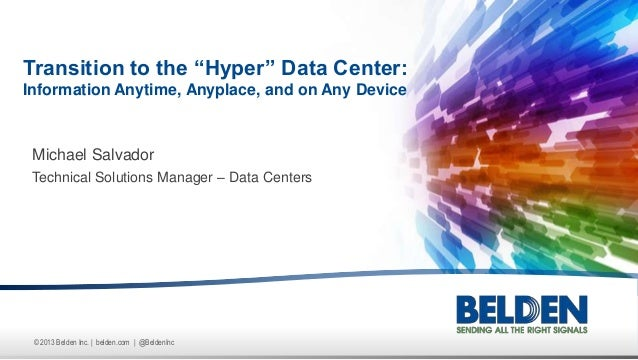 © 2013 Belden Inc. | belden.com | @BeldenInc Michael Salvador Technical Solutions Manager – Data Centers Transition to the...