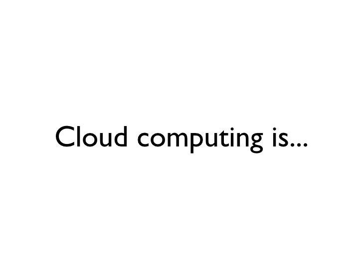 Cloud computing is...