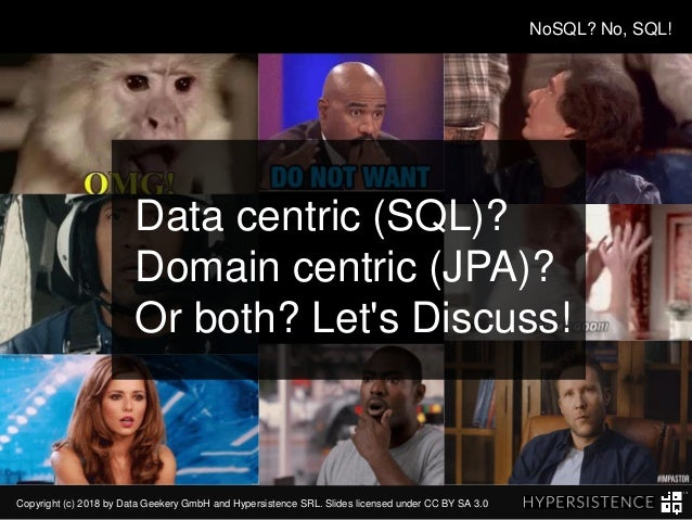 Copyright (c) 2018 by Data Geekery GmbH and Hypersistence SRL. Slides licensed under CC BY SA 3.0 NoSQL? No, SQL! Data cen...