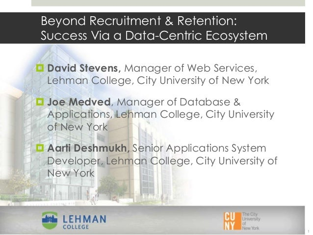 1  Beyond Recruitment & Retention:  Success Via a Data-Centric Ecosystem   David Stevens, Manager of Web Services,  Lehma...