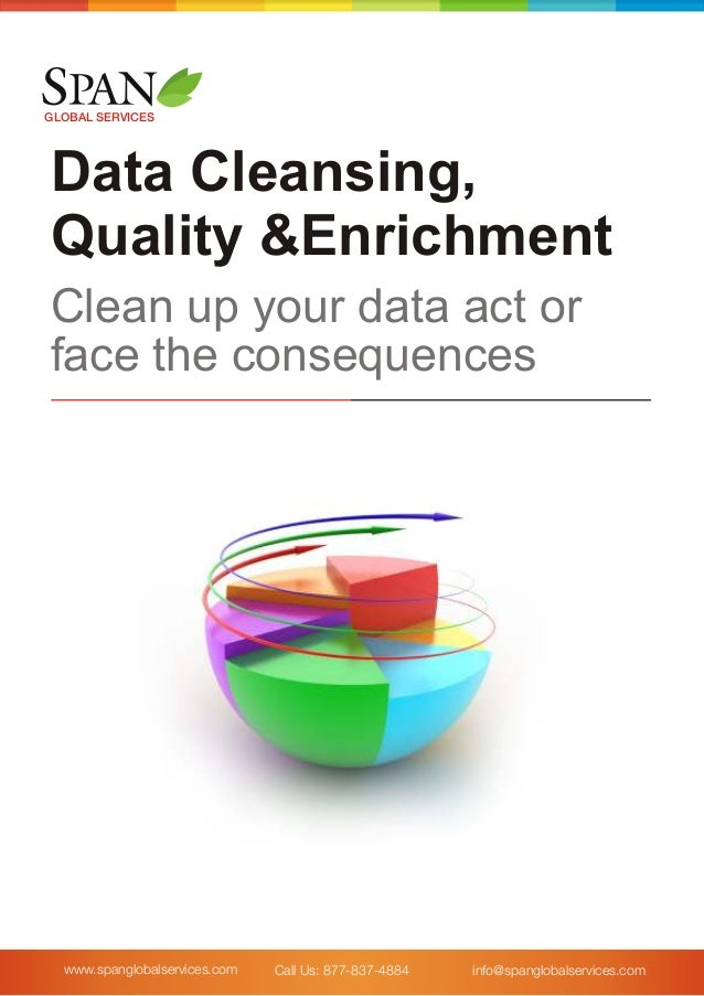 www.spanglobalservices.com GLOBAL SERVICES Data Cleansing, Quality &Enrichment Clean up your data act or face the conseque...