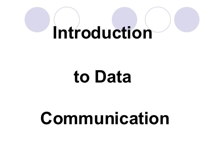 <ul><li>Introduction  </li></ul><ul><li>to Data  </li></ul><ul><li>Communication </li></ul>