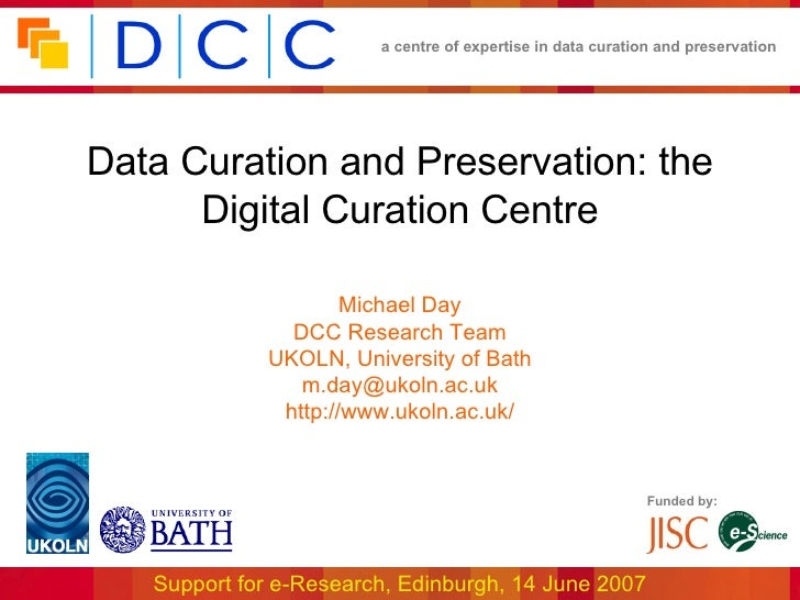 Data Curation and Preservation: the Digital Curation Centre Michael Day DCC Research Team UKOLN, University of Bath [email...