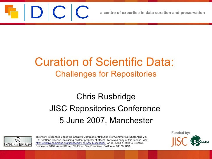Curation of Scientific Data:  Challenges for Repositories Chris Rusbridge JISC Repositories Conference  5 June 2007, Manch...